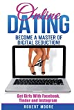 Online Dating: Online Dating Training - Become a Master of Digital Seduction! Get Girls with Facebook, Tinder & Instagram (Online Dating For Men, Online Dating Tips, Tinder, Facebook Dating)