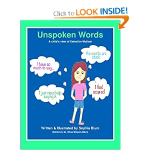 Unspoken Words: A Child's View of Selective Mutism Sophia Blum and Dr Elisa Shipon-Blum