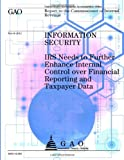 Information Security: IRS Needs to Further Enhance Internal Control over Financial Reporting and Taxpayer Data, Government Accountability Office, 1492305510