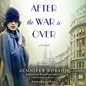 After the War Is Over: A Novel Audiobook by Jennifer Robson Narrated by Lucy Rayner