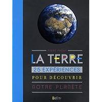 La Terre : 25 expériences pour découvrir notre planète