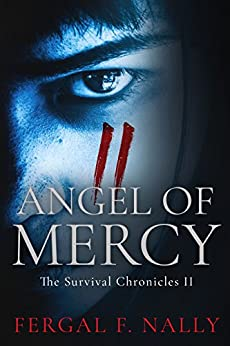 Angel Of Mercy: The Survival Chronicles Book 2: The Survival Chronicles Book 2 by [Nally, Fergal F]