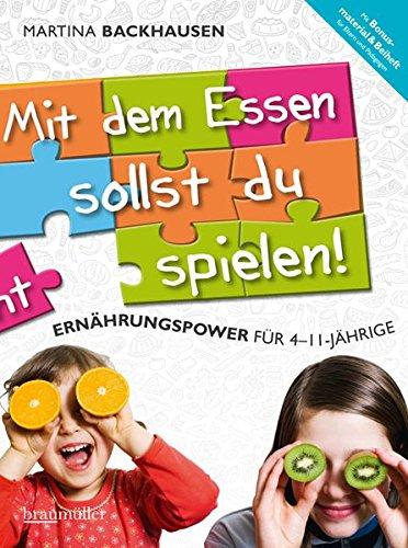 Mit dem Essen sollst du spielen!: Ernährungspower für 4- bis 11-Jährige