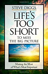 Life's Too Short to Miss the Big Picture: Making the Most of What's Most Important