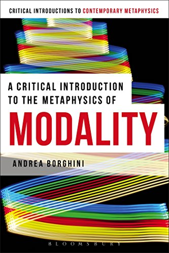 A Critical Introduction To The Metaphysics Of Modality (Bloomsbury Critical Introductions To Contemporary Metaphysics)