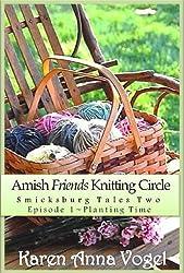 Amish Friends Knitting Circle Episode 1 ~ Planting Time (A Short Story Serial) (Amish Friends Knitting Circle: Smicksburg Tales 2) (English Edition)