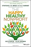 The Happy, Healthy Nonprofit: Strategies for Impact without Burnout
