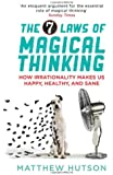 The 7 Laws of Magical Thinking: How Irrationality Makes us Happy, Healthy, and Sane