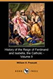 History of the Reign of Ferdinand and Isabella, the Catholic, William H. Prescott, 1406566497