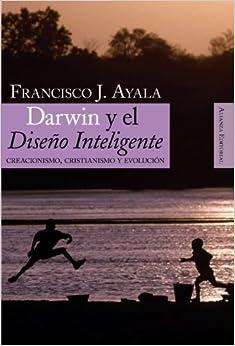 Book Darwin y el diseno inteligente / Darwin and the Intelligent Design: Creacionismo, cristianismo y evolucion/ Creationism, Christianity and Evolution by Francisco Jose Ayala (2008-07-30)