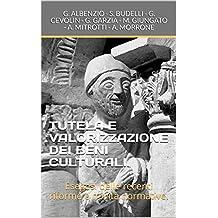 TUTELA E VALORIZZAZIONE DEI BENI CULTURALI.: Esegesi delle recenti riforme e novità normative. (Beni culturali e Ambientali Vol. 1) (Italian Edition)