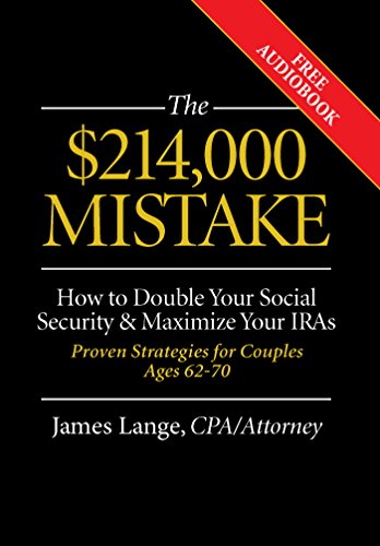 The $214,000 Mistake: How to Double Your Social Security & Maximize Your IRAs, Proven Strategies for Couples Ages 62-70 by [Lange, James]