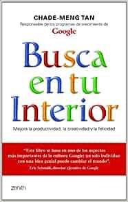 Busca en tu interior: Mejora la productividad, la creatividad y la felicidad (Spanish Edition)