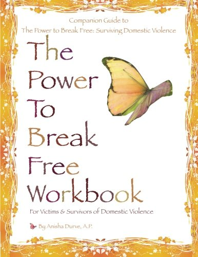 The Power to Break Free Workbook: For Victims & Survivors of Domestic Violence by Power Press