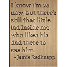 """I know I'm 25 now, but there's still..."" quote by Jamie Redknapp, laser engraved on wooden plaque - Size: 8""x10"""