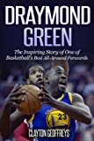 Draymond Green: The Inspiring Story of One of Basketball's Best All-Around Forwards (Basketball Biography Books)