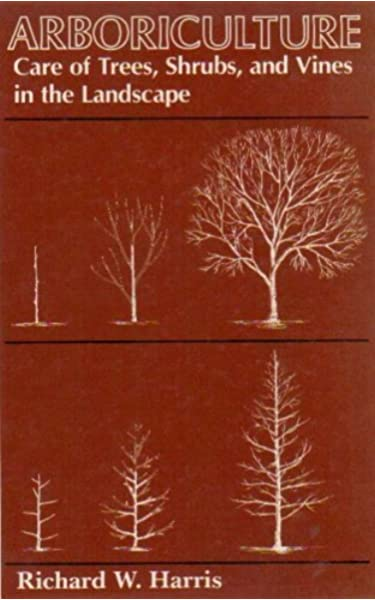 Arboriculture Care Of Trees Shrubs And Vines In The Landscape Richard Wilson Harris Vera M Harris 9780130439352 Amazon Com Books
