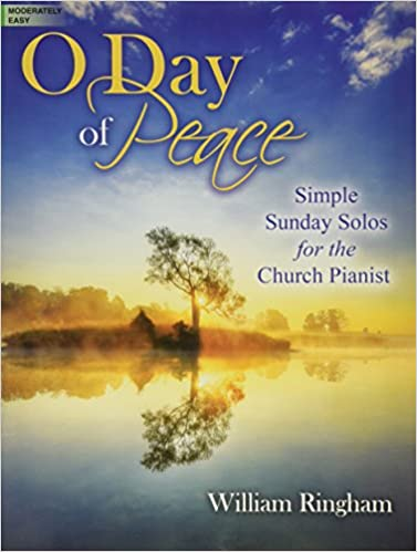 O Day of Peace: Simple Sunday Solos for the Church Pianist