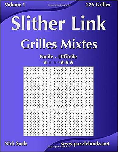 Slither Link Grilles Mixtes - Facile à Difficile - Volume 1 - 276 Grilles
