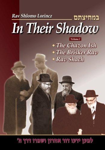 In Their Shadow: Wisdom and Guidance of the Gedolim, Volume One, Chazon Ish, Brisker Rav, Rav Shach