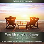 Wealth & Abundance, Make Money and Release the Scarcity Mindset: Guided Self-Hypnosis with Bonus Affirmations | Anna Thompson