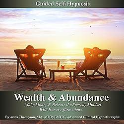 Wealth & Abundance, Make Money and Release the Scarcity Mindset