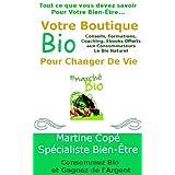 Votre Boutique Bio Pour Changer De Vie (French Edition)