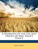 A Narrative of the Life and Travels of Mrs Nancy Prince, Nancy Prince, 1149085746