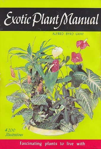 Exotic Plant Manual: Fascinating Plants to Live With--Their Requirements, Propagation, and Use