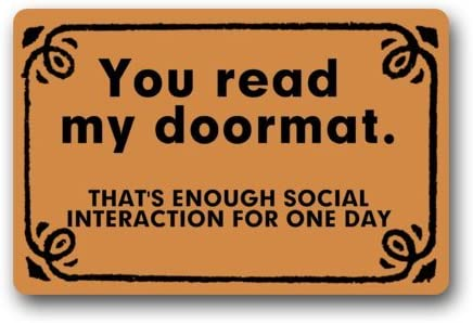 Funny You Read My Doormat, That s Enough Social Interaction For One Day Rectangle Entryways Non Slip Doormat Floor Mat – 23.6 L x 15.7 W , 3 16 Thickness