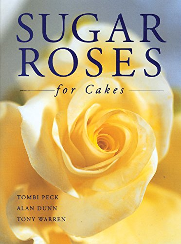 Sugar Roses for Cakes by Tombi Peck, Alan Dunn, Tony Warren