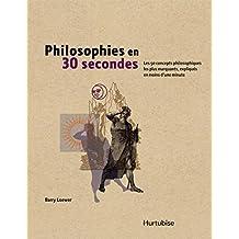 Philosophies en 30 secondes: Les 50 concepts philosophiques les plus marquants