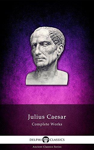 Delphi Complete Works of Julius Caesar (Illustrated) (Delphi Ancient Classics Book 7)