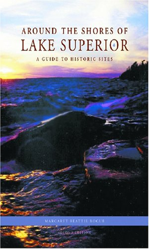 Around the Shores of Lake Superior: A Guide to Historic Sites - Lake Superior Circle