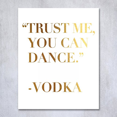 [Trust Me You Can Dance - Vodka Gold Foil Sign Art Print Wedding Reception Signage Bridal Shower Party Poster Decor 5 inches x 7 inches] (Premium Vodka)