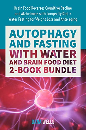 Autophagy and Fasting with Water and Brain Food Diet 2-book Bundle: Brain Food Reverses Cognitive Decline and Alzheimers with Longevity Diet + Water Fasting for Weight Loss and Anti-aging