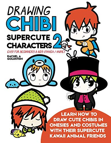 Drawing Chibi Supercute Characters 2 Easy for Beginners & Kids (Manga / Anime): Learn How to Draw Cute Chibis in Onesies and Costumes with their Supercute Kawaii Animal Friends (Drawing -