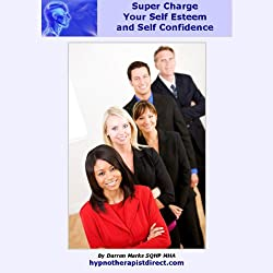 Super Charge Your Self Esteem & Self Confidence