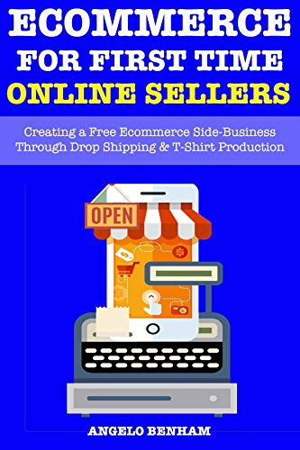 Ecommerce Online Store for First Time Sellers (Online Stores Creation): Creating a Free Ecommerce Side-Business Through Drop Shipping & T-Shirt - Free Store Online