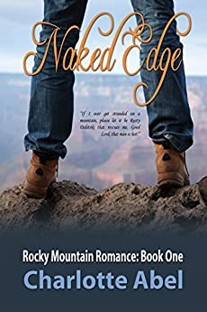 ROMANCE: Naked Edge (Rocky Mountain Romance Book 1) by [Abel, Charlotte]