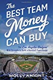 Book cover image for The Best Team Money Can Buy: The Los Angeles Dodgers' Wild Struggle to Build a Baseball Powerhouse