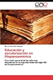 Educación y Secularización en Hispanoaméric, María Laura Osta Vázquez, 3846574619