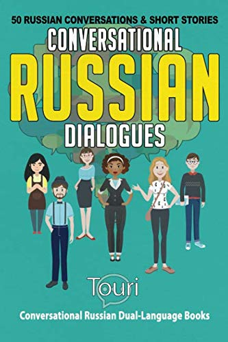 Conversational Russian Dialogues: 50 Russian Conversations and Short Stories (Conversational Russian Dual Language Books) (Lessons Russian Language)