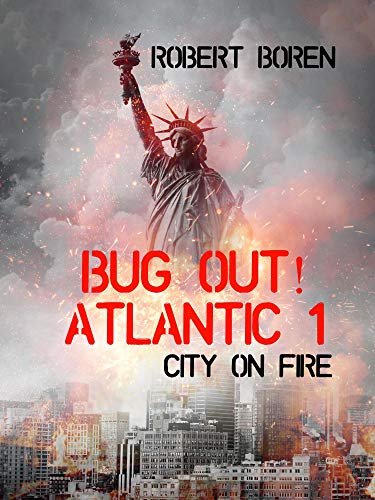 Bug Out! Atlantic 1: City on Fire by [Boren, Robert]