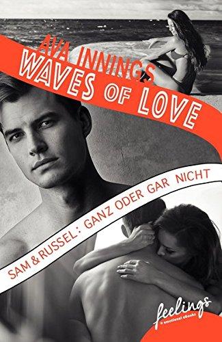 Waves of Love - Sam & Russel: Ganz oder gar nicht: Roman Taschenbuch – 1. September 2017 Ava Innings Feelings 342621640X Deutsche Belletristik / Roman