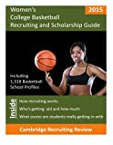 Women's College Basketball Recruiting and Scholarship Guide: Including 1,318 Basketball School