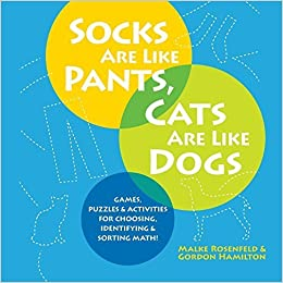 Book Socks Are Like Pants, Cats Are Like Dogs: Games, Puzzles, and Activities for Choosing, Identifying, and Sorting Math by Malke Rosenfeld (2016-02-10)