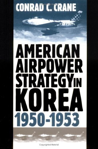 American Airpower Strategy in Korea, 1950-53 (Modern War Studies) by Conrad C. Crane (2000-01-31)