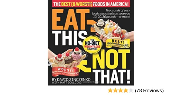 Eat This Not That The Best Worst Foods In America No Diet Weight Loss Solution David Zinczenko Matt Goulding 9781605294612 Amazon Books