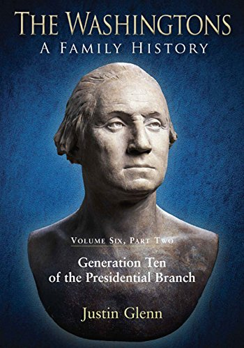 Read Online The Washingtons. Volume 6, Part 2: Generation Ten of the Presidential Branch (The Washingtons: A Family History) ePub fb2 book